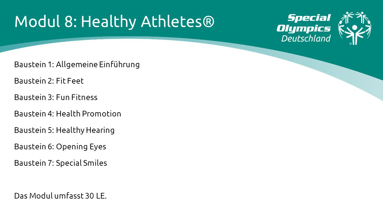 Modul 8: Healthy Athletes® Baustein 1: Allgemeine Einführung Baustein 2: Fit Feet Baustein 3: Fun Fitness Baustein 4: Health Promotion Baustein 5: Hea