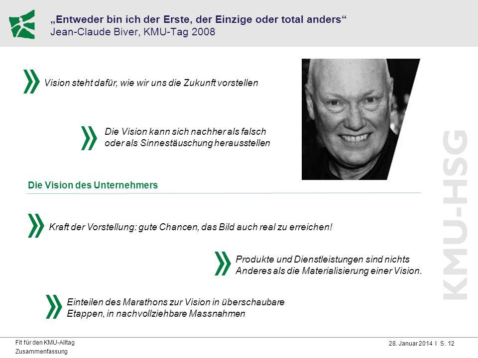 """28. Januar 2014 I S. 12 Fit für den KMU-Alltag Zusammenfassung """"Entweder bin ich der Erste, der Einzige oder total anders"""" Jean-Claude Biver, KMU-Tag"""