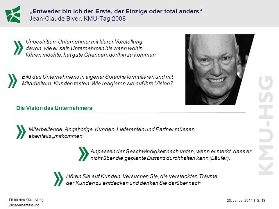 """28. Januar 2014 I S. 13 Fit für den KMU-Alltag Zusammenfassung """"Entweder bin ich der Erste, der Einzige oder total anders"""" Jean-Claude Biver, KMU-Tag"""