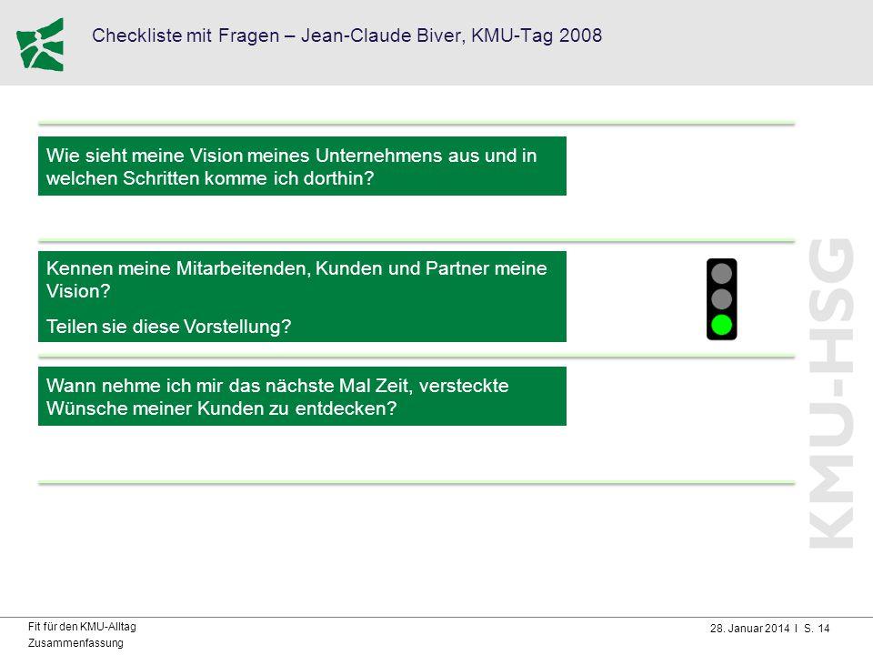 28. Januar 2014 I S. 14 Fit für den KMU-Alltag Zusammenfassung Checkliste mit Fragen – Jean-Claude Biver, KMU-Tag 2008 Wie sieht meine Vision meines U