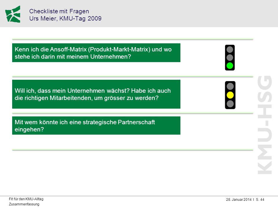 28. Januar 2014 I S. 44 Fit für den KMU-Alltag Zusammenfassung Checkliste mit Fragen Urs Meier, KMU-Tag 2009 Kenn ich die Ansoff-Matrix (Produkt-Markt