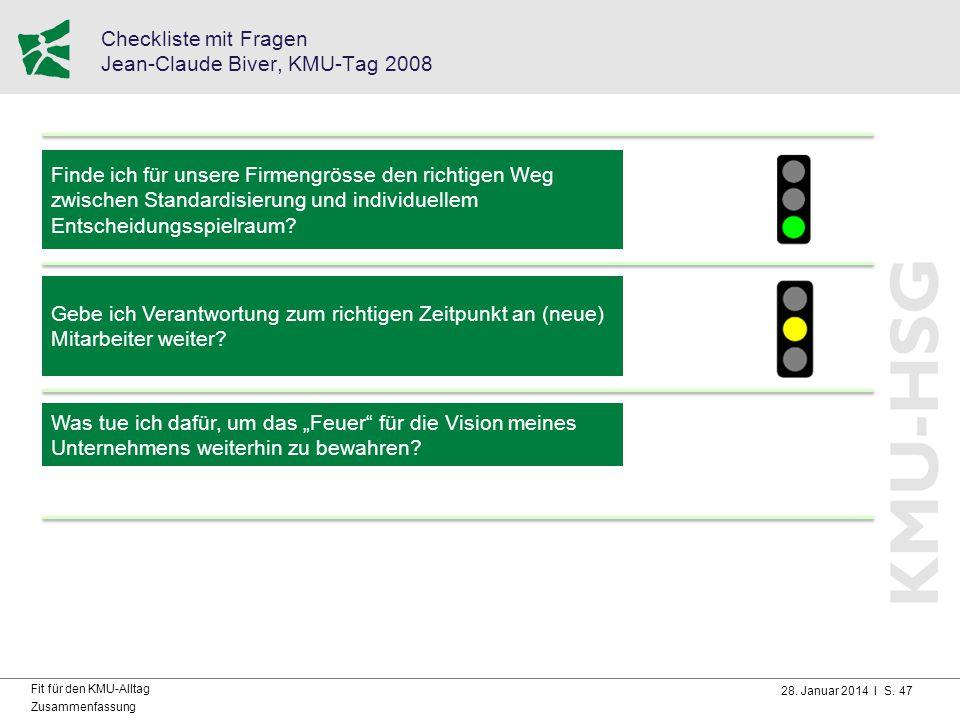 28. Januar 2014 I S. 47 Fit für den KMU-Alltag Zusammenfassung Checkliste mit Fragen Jean-Claude Biver, KMU-Tag 2008 Finde ich für unsere Firmengrösse