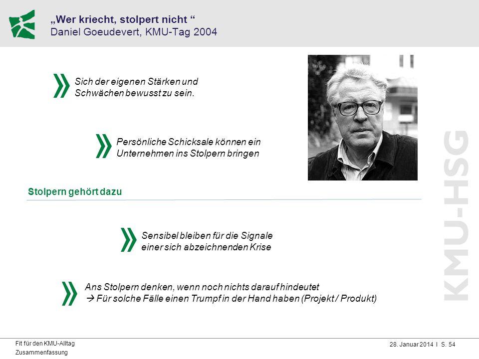 """28. Januar 2014 I S. 54 Fit für den KMU-Alltag Zusammenfassung """"Wer kriecht, stolpert nicht """" Daniel Goeudevert, KMU-Tag 2004 Persönliche Schicksale k"""