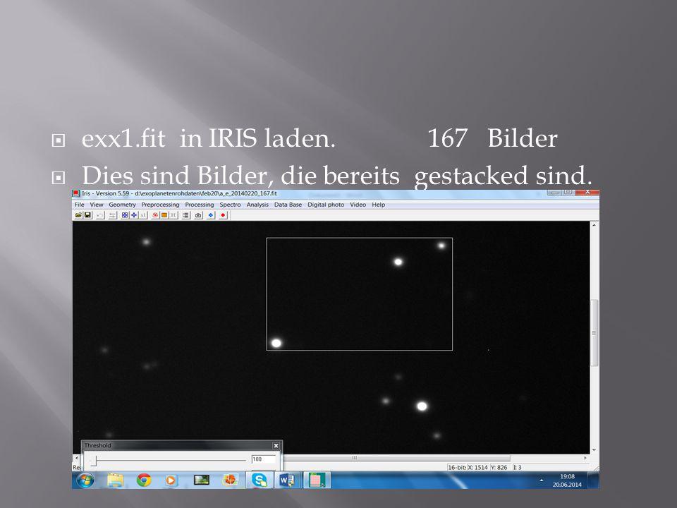  exx1.fit in IRIS laden. 167 Bilder  Dies sind Bilder, die bereits gestacked sind.