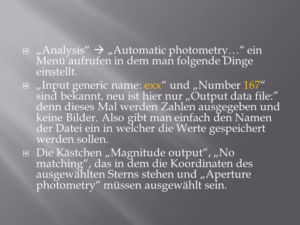 """ """"Analysis""""  """"Automatic photometry…"""" ein Menü aufrufen in dem man folgende Dinge einstellt.  """"Input generic name: exx"""" und """"Number 167"""" sind bekann"""