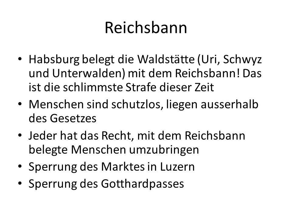 Reichsbann Habsburg belegt die Waldstätte (Uri, Schwyz und Unterwalden) mit dem Reichsbann.