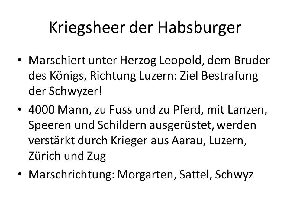 Kriegsheer der Habsburger Marschiert unter Herzog Leopold, dem Bruder des Königs, Richtung Luzern: Ziel Bestrafung der Schwyzer! 4000 Mann, zu Fuss un