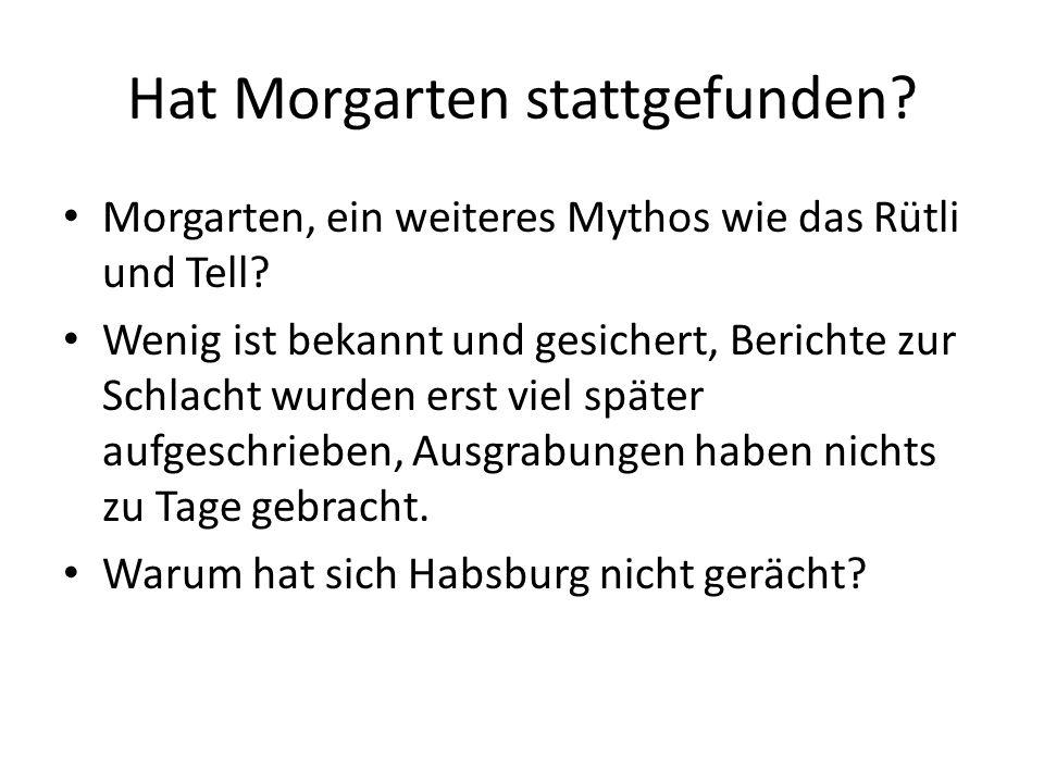 Hat Morgarten stattgefunden? Morgarten, ein weiteres Mythos wie das Rütli und Tell? Wenig ist bekannt und gesichert, Berichte zur Schlacht wurden erst