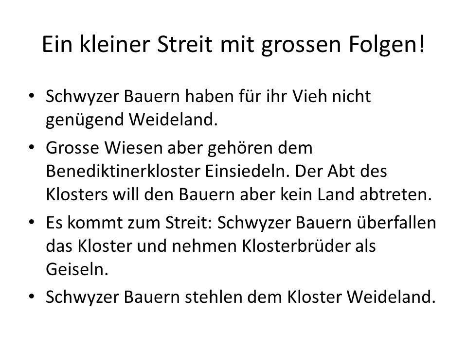 Ein kleiner Streit mit grossen Folgen! Schwyzer Bauern haben für ihr Vieh nicht genügend Weideland. Grosse Wiesen aber gehören dem Benediktinerkloster