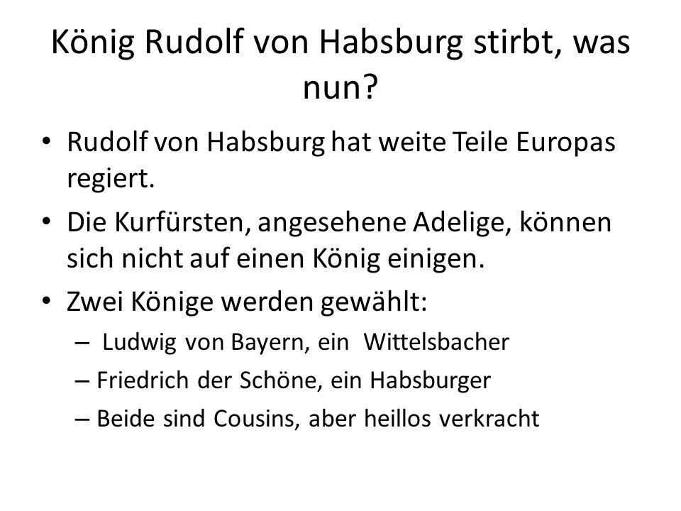 König Rudolf von Habsburg stirbt, was nun? Rudolf von Habsburg hat weite Teile Europas regiert. Die Kurfürsten, angesehene Adelige, können sich nicht
