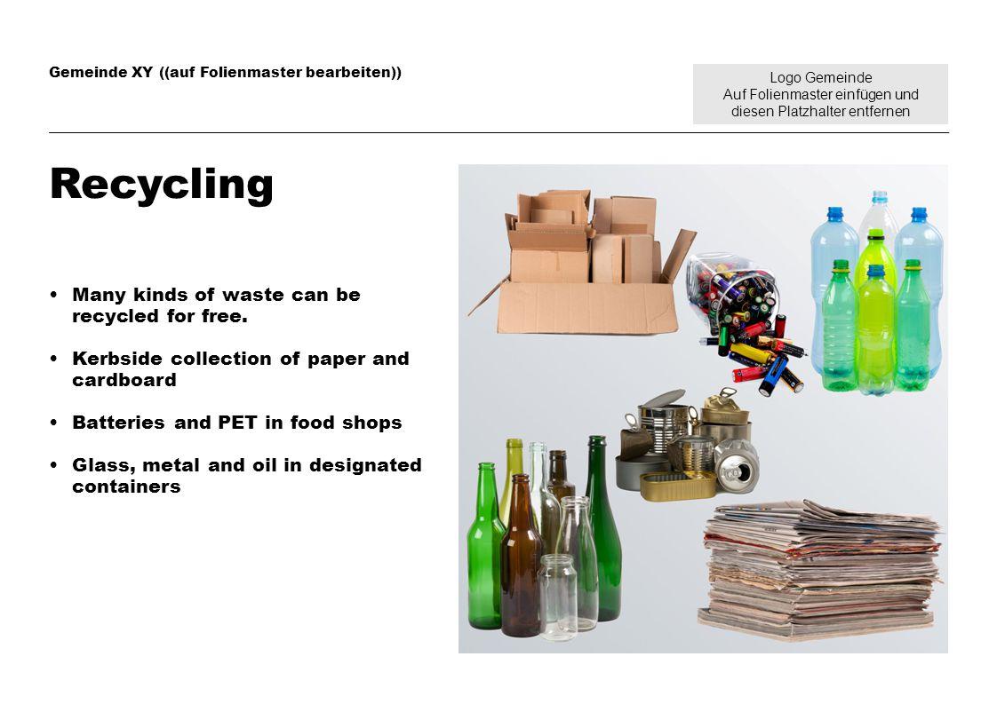 Logo Gemeinde Auf Folienmaster einfügen und diesen Platzhalter entfernen Gemeinde XY ((auf Folienmaster bearbeiten)) Recycling Many kinds of waste can be recycled for free.