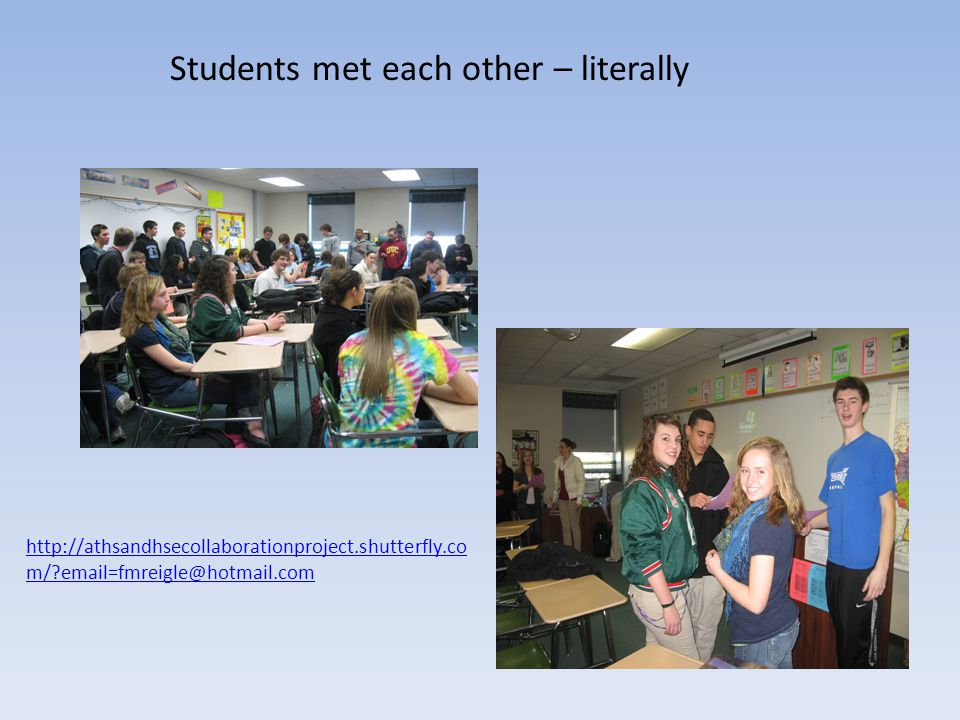 Students met each other – literally http://athsandhsecollaborationproject.shutterfly.co m/ email=fmreigle@hotmail.com