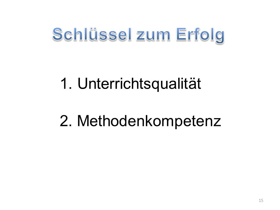 15 1. Unterrichtsqualität 2. Methodenkompetenz