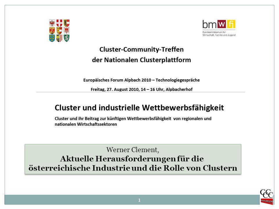 1 Werner Clement, Aktuelle Herausforderungen für die österreichische Industrie und die Rolle von Clustern Werner Clement, Aktuelle Herausforderungen für die österreichische Industrie und die Rolle von Clustern