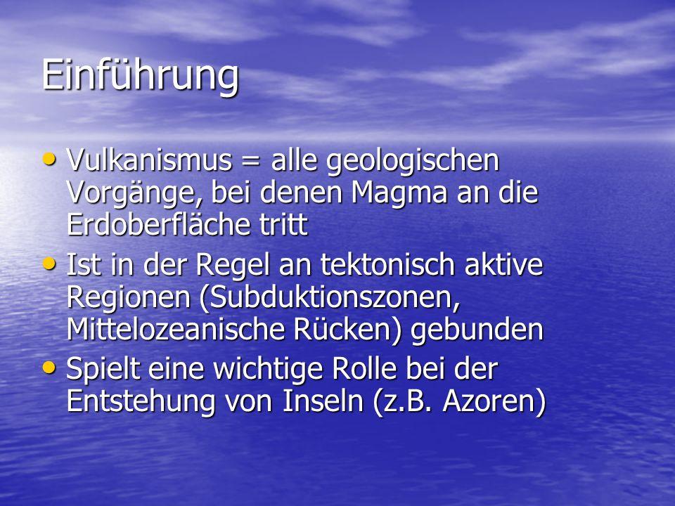 Einführung Vulkanismus = alle geologischen Vorgänge, bei denen Magma an die Erdoberfläche tritt Vulkanismus = alle geologischen Vorgänge, bei denen Ma