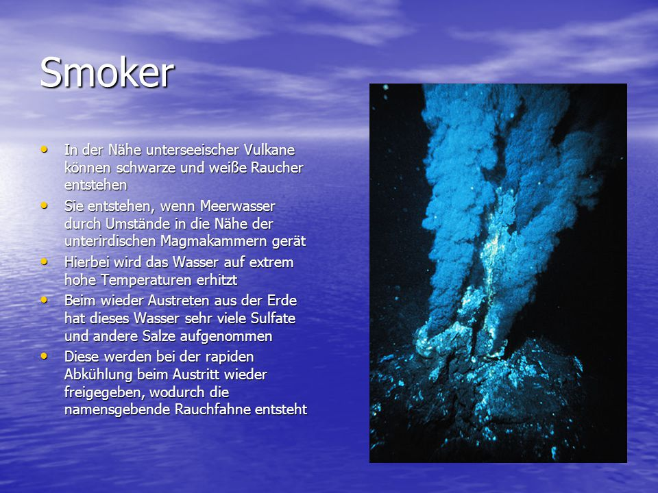 Smoker In der Nähe unterseeischer Vulkane können schwarze und weiße Raucher entstehen In der Nähe unterseeischer Vulkane können schwarze und weiße Rau