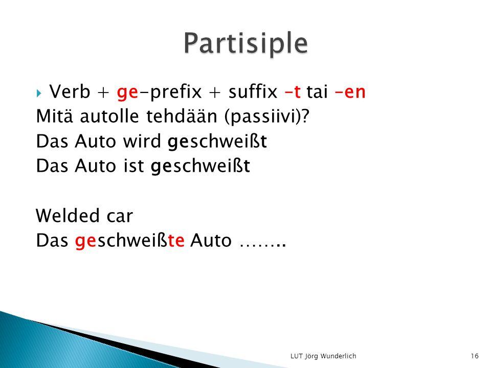  Verb + ge-prefix + suffix –t tai –en Mitä autolle tehdään (passiivi).