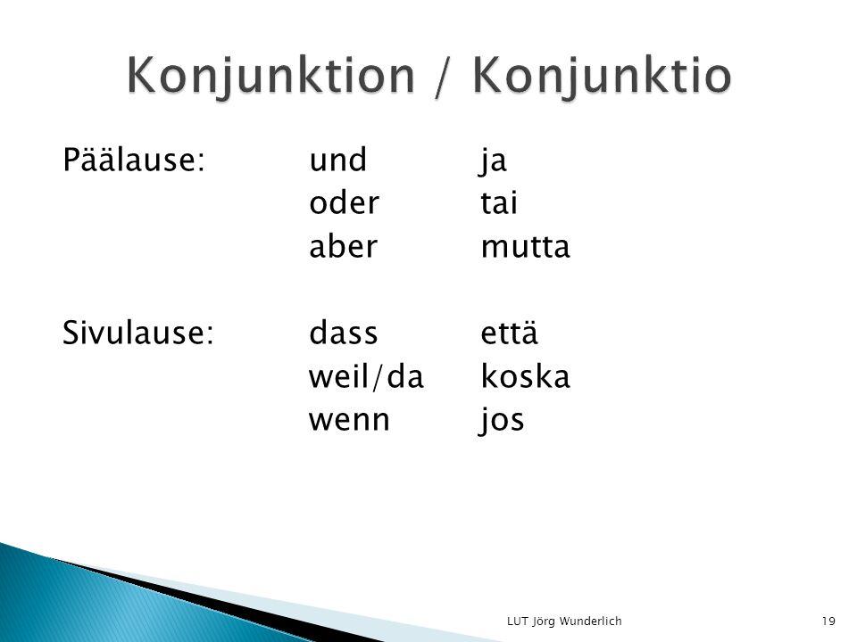 Päälause: undja odertai abermutta Sivulause:dassettä weil/dakoska wennjos 19LUT Jörg Wunderlich