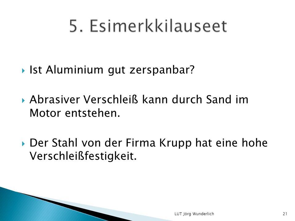  Ist Aluminium gut zerspanbar.  Abrasiver Verschleiß kann durch Sand im Motor entstehen.