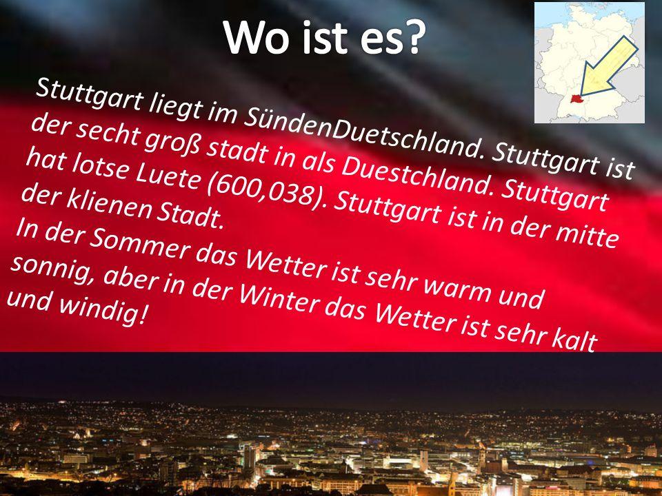 Stuttgart liegt im SündenDuetschland. Stuttgart ist der secht groß stadt in als Duestchland. Stuttgart hat lotse Luete (600,038). Stuttgart ist in der