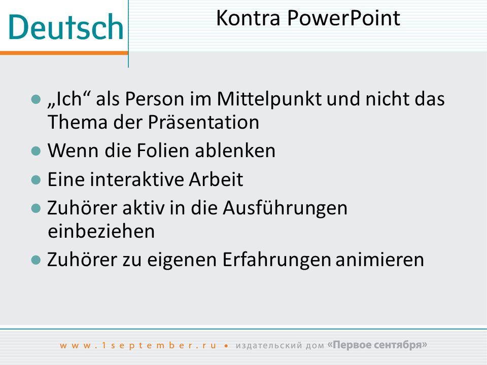 """Kontra PowerPoint ● """"Ich"""" als Person im Mittelpunkt und nicht das Thema der Präsentation ● Wenn die Folien ablenken ● Eine interaktive Arbeit ● Zuhöre"""