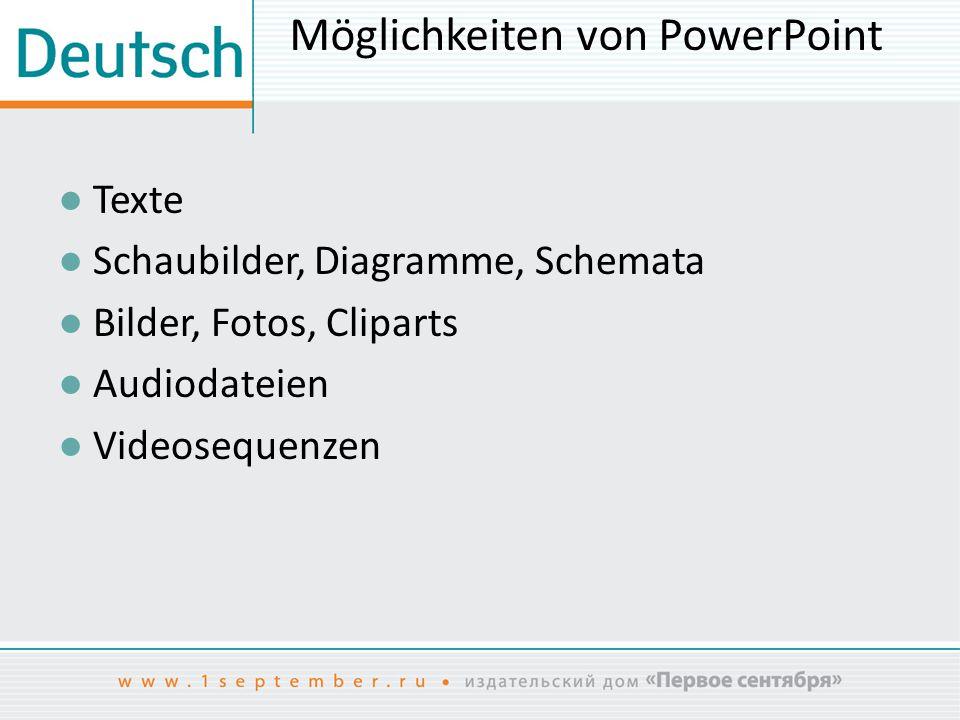 Möglichkeiten von PowerPoint ● Texte ● Schaubilder, Diagramme, Schemata ● Bilder, Fotos, Cliparts ● Audiodateien ● Videosequenzen