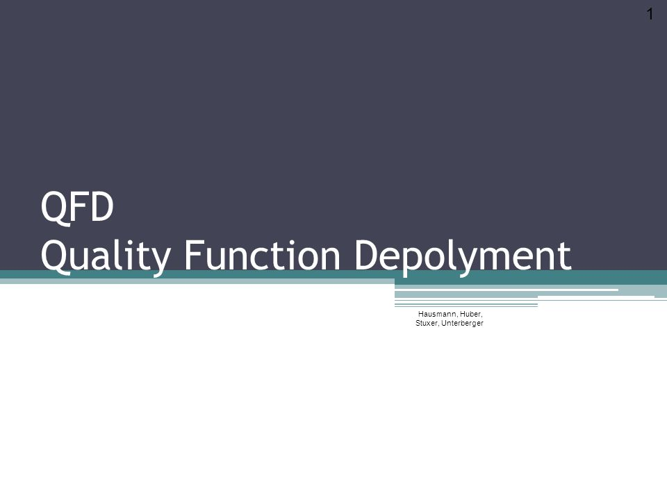 QFD Quality Function Depolyment Hausmann, Huber, Stuxer, Unterberger 1