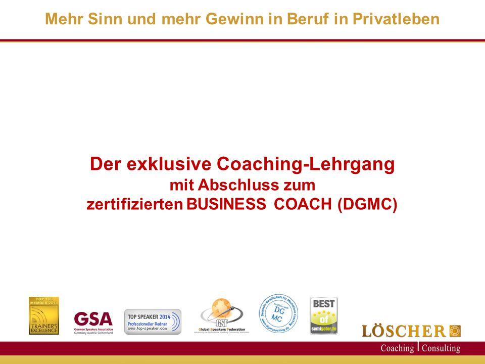Der exklusive Coaching-Lehrgang mit Abschluss zum zertifizierten BUSINESS COACH (DGMC) Mehr Sinn und mehr Gewinn in Beruf in Privatleben