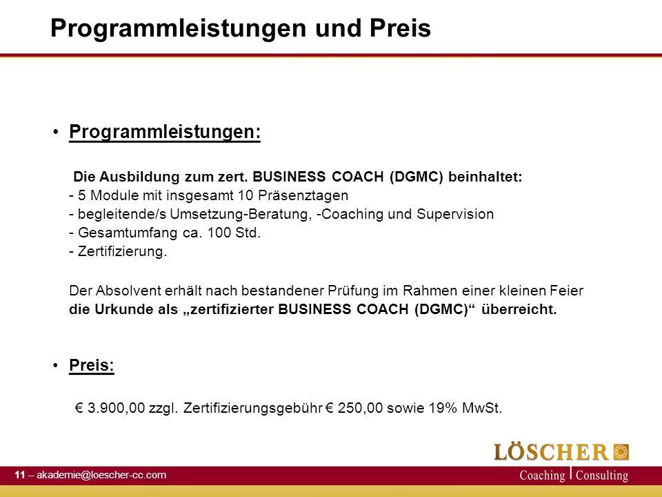 Programmleistungen und Preis Programmleistungen: Die Ausbildung zum zert. BUSINESS COACH (DGMC) beinhaltet: - 5 Module mit insgesamt 10 Präsenztagen -