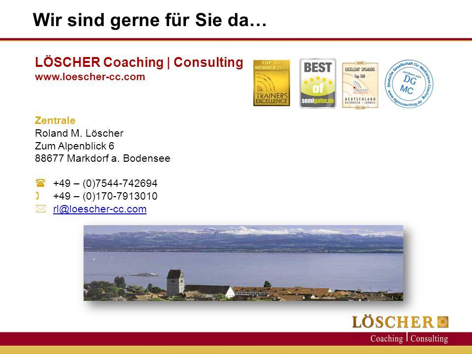 LÖSCHER Coaching   Consulting www.loescher-cc.com Zentrale Roland M. Löscher Zum Alpenblick 6 88677 Markdorf a. Bodensee  +49 – (0)7544-742694  +49