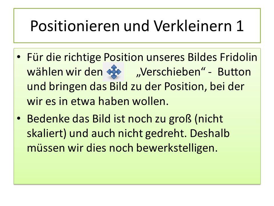 """Positionieren und Verkleinern 1 Für die richtige Position unseres Bildes Fridolin wählen wir den """"Verschieben - Button und bringen das Bild zu der Position, bei der wir es in etwa haben wollen."""