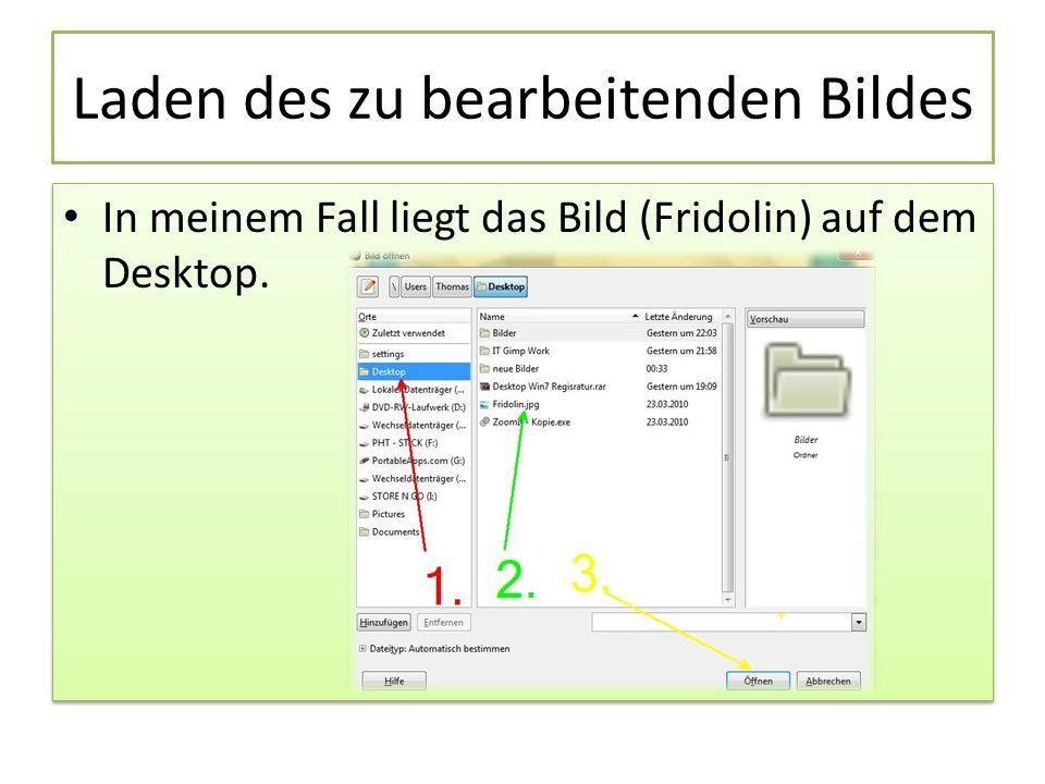 Laden des zu bearbeitenden Bildes In meinem Fall liegt das Bild (Fridolin) auf dem Desktop.