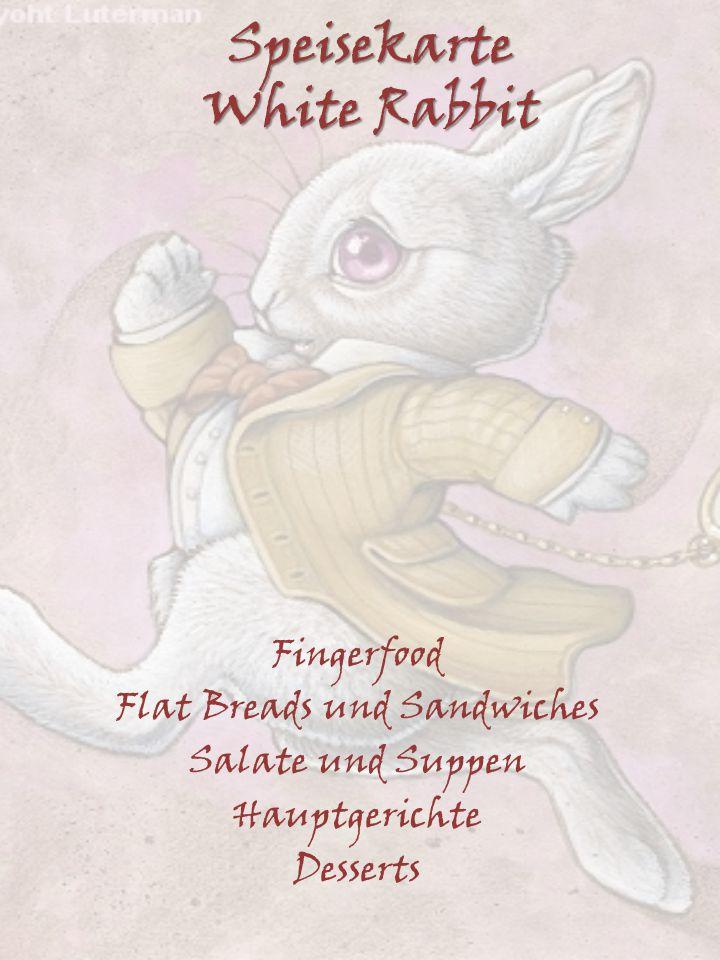 Speisekarte White Rabbit Fingerfood Flat Breads und Sandwiches Salate und Suppen Hauptgerichte Desserts