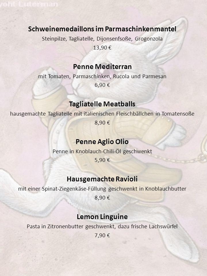 Schweinemedaillons im Parmaschinkenmantel Steinpilze, Tagliatelle, Dijonsenfsoße, Grogonzola 13,90 € Penne Mediterran mit Tomaten, Parmaschinken, Ruco
