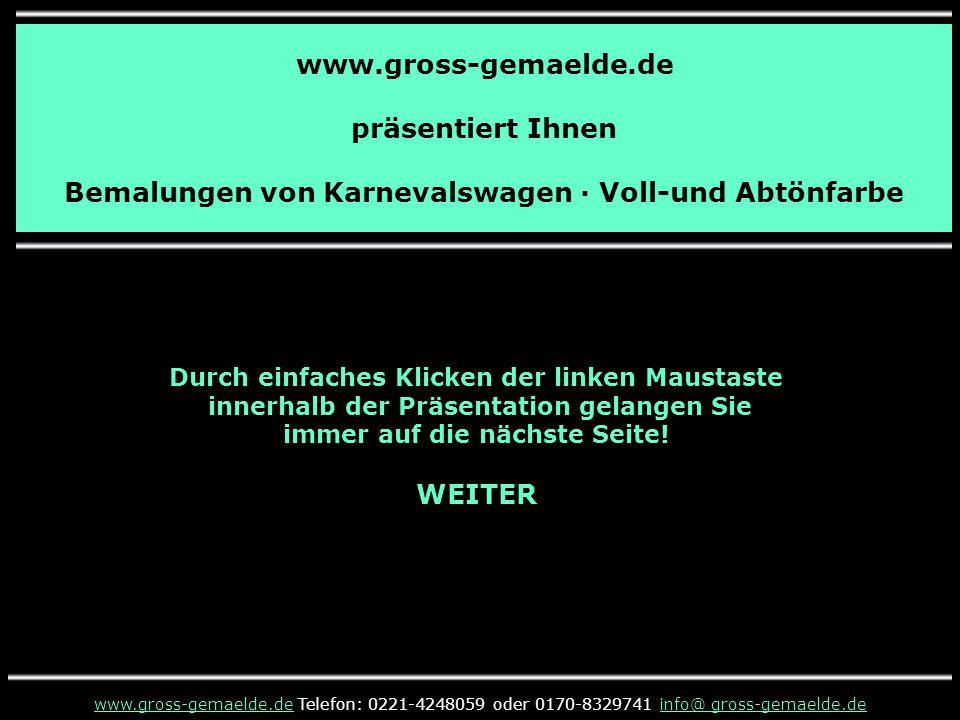 www.gross-gemaelde.de präsentiert Ihnen Bemalungen von Karnevalswagen · Voll-und Abtönfarbe Durch einfaches Klicken der linken Maustaste innerhalb der Präsentation gelangen Sie immer auf die nächste Seite.