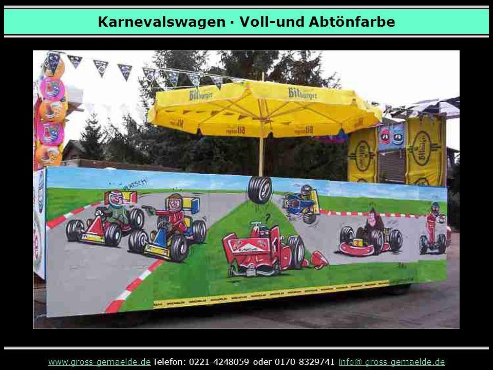 Karnevalswagen · Voll-und Abtönfarbe www.gross-gemaelde.dewww.gross-gemaelde.de Telefon: 0221-4248059 oder 0170-8329741 info@ gross-gemaelde.deinfo@ gross-gemaelde.de