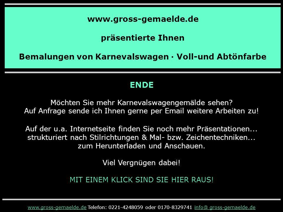 www.gross-gemaelde.de präsentierte Ihnen Bemalungen von Karnevalswagen · Voll-und Abtönfarbe ENDE Möchten Sie mehr Karnevalswagengemälde sehen.