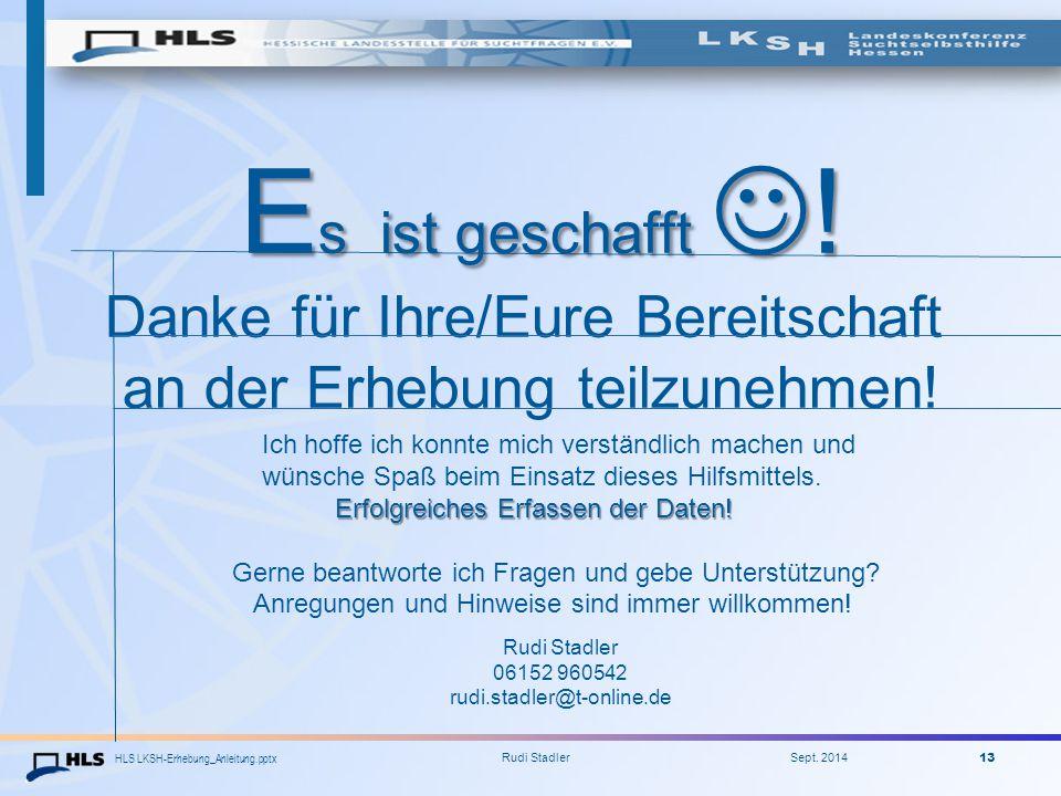 HLS LKSH-Erhebung_Anleitung.pptx Rudi Stadler Sept. 2014 13 E s ist geschafft ! E s ist geschafft ! Danke für Ihre/Eure Bereitschaft an der Erhebung t