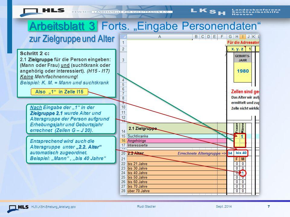 """HLS LKSH-Erhebung_Anleitung.pptx Rudi Stadler Sept. 2014 7 Arbeitsblatt 3 zur Zielgruppe und Alter Arbeitsblatt 3 Forts. """"Eingabe Personendaten"""" zur Z"""