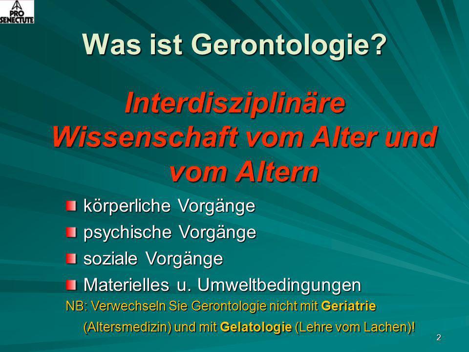 2 Was ist Gerontologie? Interdisziplinäre Wissenschaft vom Alter und vom Altern körperliche Vorgänge psychische Vorgänge soziale Vorgänge Materielles