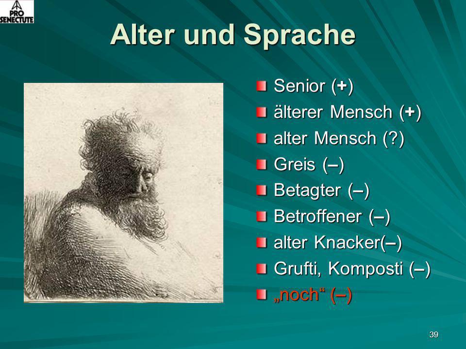 """39 Alter und Sprache Senior (+) älterer Mensch (+) alter Mensch (?) Greis (–) Betagter (–) Betroffener (–) alter Knacker(–) Grufti, Komposti (–) """"noch"""