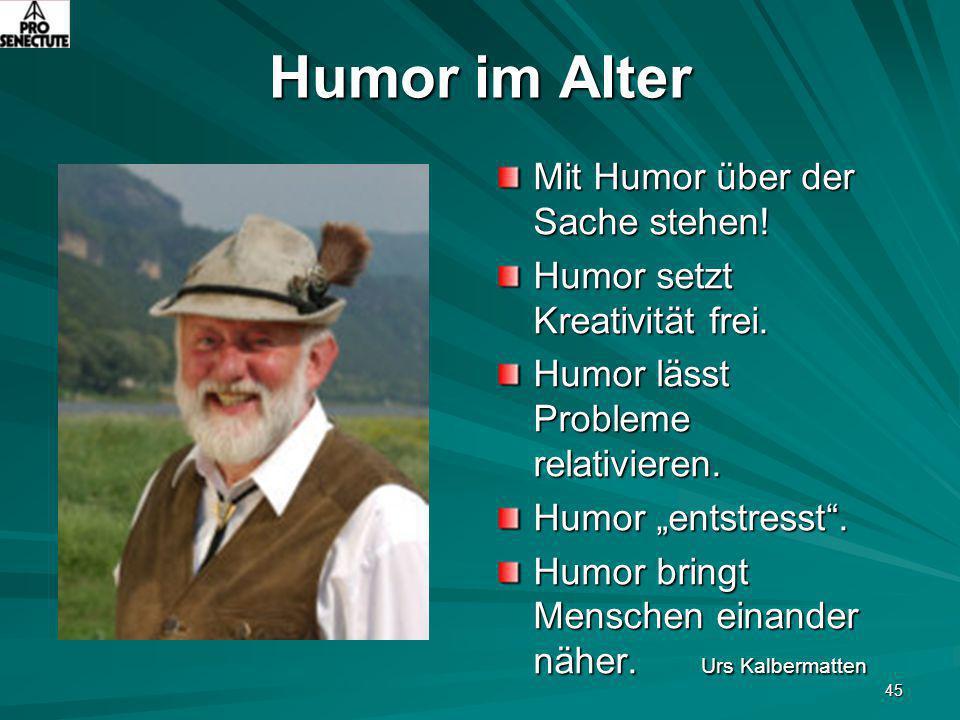 """45 Humor im Alter Mit Humor über der Sache stehen! Humor setzt Kreativität frei. Humor lässt Probleme relativieren. Humor """"entstresst"""". Humor bringt M"""