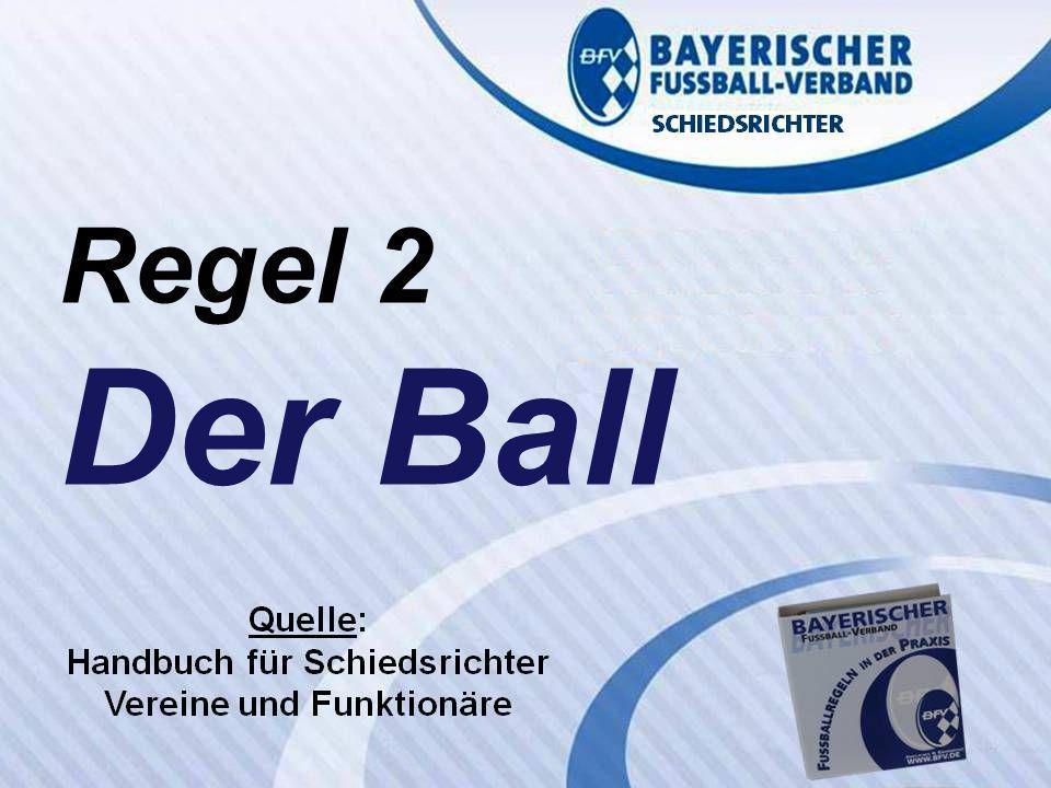 VERBANDS- SCHIEDSRICHTER- LEHRSTAB Fußballregeln in der Praxis des BFV Regel 2 Wolfgang Hauke Regel 2 Der Ball