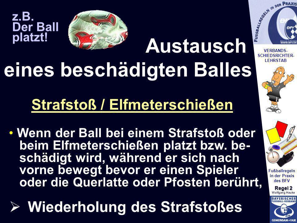 VERBANDS- SCHIEDSRICHTER- LEHRSTAB Fußballregeln in der Praxis des BFV Regel 2 Wolfgang Hauke z.B. Der Ball platzt! Austausch eines beschädigten Balle