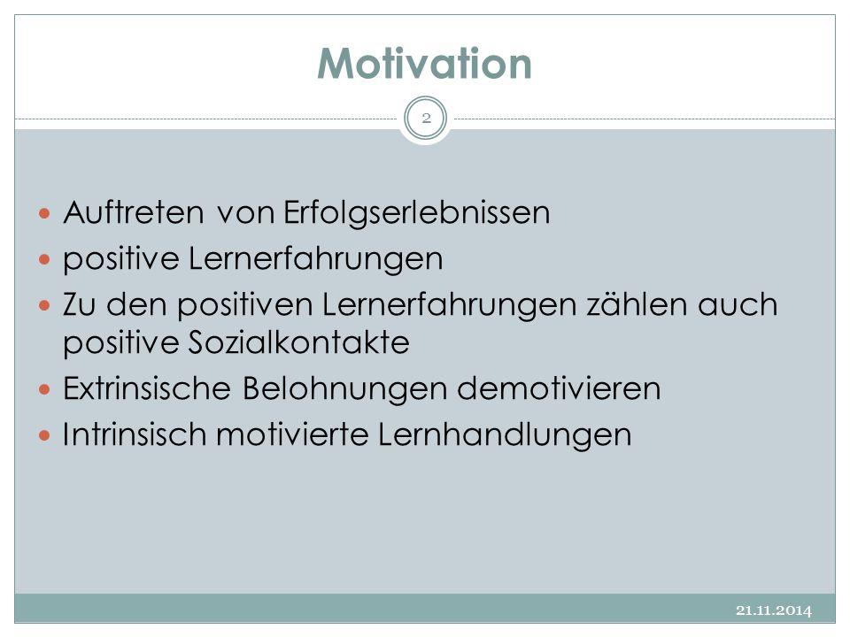 Motivation 21.11.2014 2 Auftreten von Erfolgserlebnissen positive Lernerfahrungen Zu den positiven Lernerfahrungen zählen auch positive Sozialkontakte