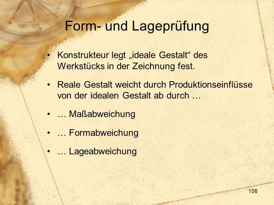 """106 Form- und Lageprüfung Konstrukteur legt """"ideale Gestalt"""" des Werkstücks in der Zeichnung fest. Reale Gestalt weicht durch Produktionseinflüsse von"""