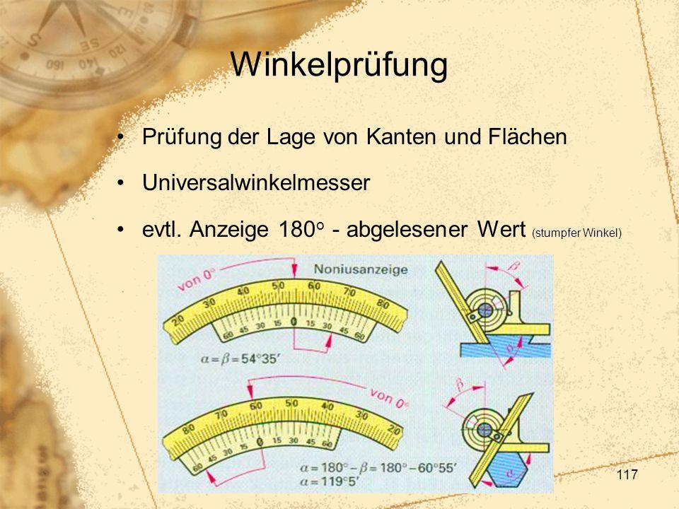 117 Winkelprüfung Prüfung der Lage von Kanten und Flächen Universalwinkelmesser evtl. Anzeige 180 o - abgelesener Wert (stumpfer Winkel)