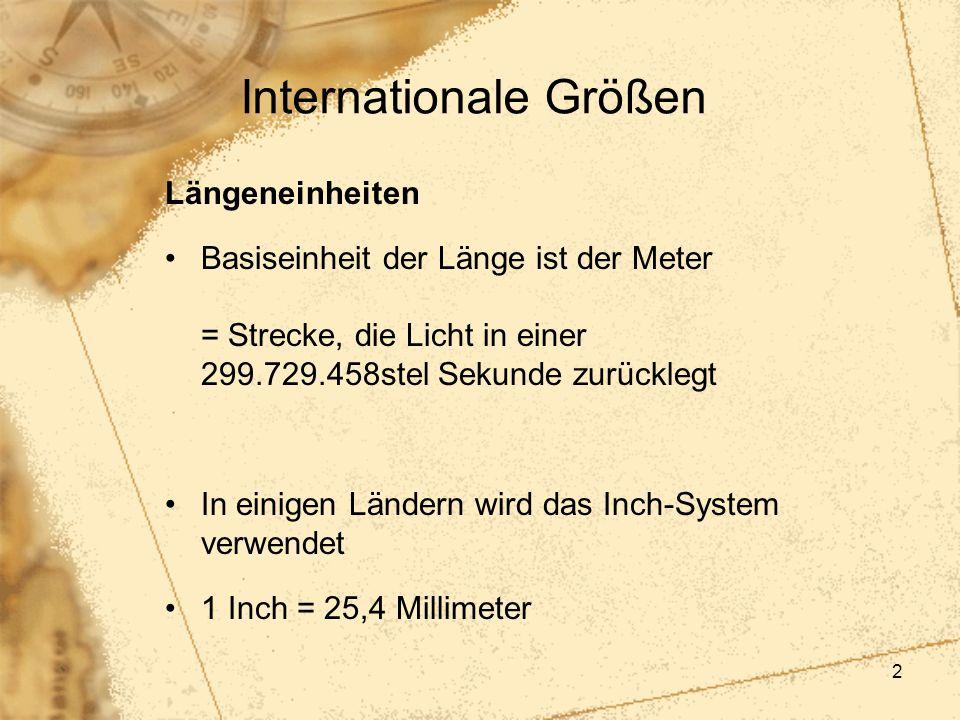 2 Internationale Größen Längeneinheiten Basiseinheit der Länge ist der Meter = Strecke, die Licht in einer 299.729.458stel Sekunde zurücklegt In einig