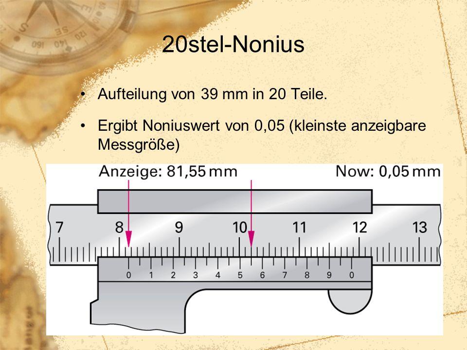 26 20stel-Nonius Aufteilung von 39 mm in 20 Teile. Ergibt Noniuswert von 0,05 (kleinste anzeigbare Messgröße)