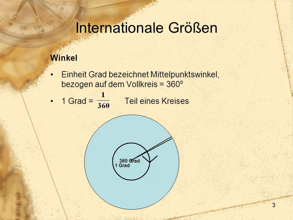 3 Internationale Größen Winkel Einheit Grad bezeichnet Mittelpunktswinkel, bezogen auf dem Vollkreis = 360 o 1 Grad = Teil eines Kreises 360 Grad 1 Gr